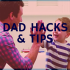 25 New Dad Hacks & Tips